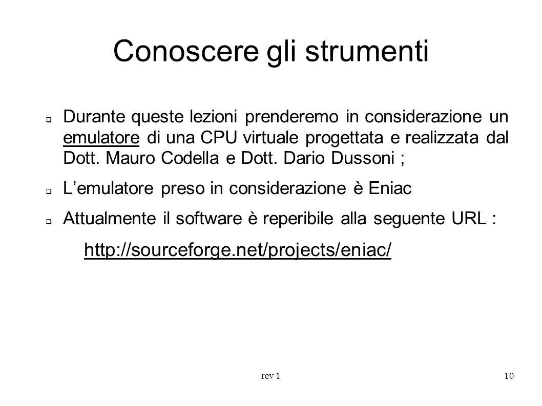 rev 110 Conoscere gli strumenti Durante queste lezioni prenderemo in considerazione un emulatore di una CPU virtuale progettata e realizzata dal Dott.