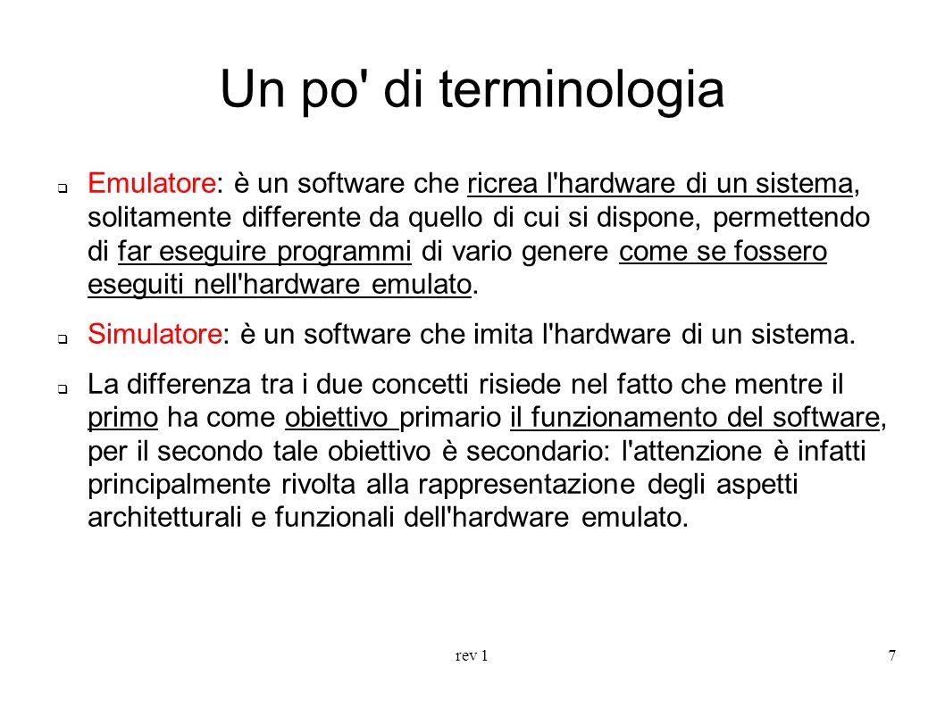 rev 17 Un po' di terminologia Emulatore: è un software che ricrea l'hardware di un sistema, solitamente differente da quello di cui si dispone, permet
