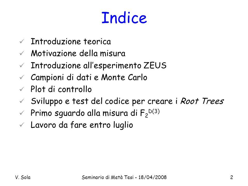 V. SolaSeminario di Metà Tesi - 18/04/20082 Indice Introduzione teorica Motivazione della misura Introduzione allesperimento ZEUS Campioni di dati e M
