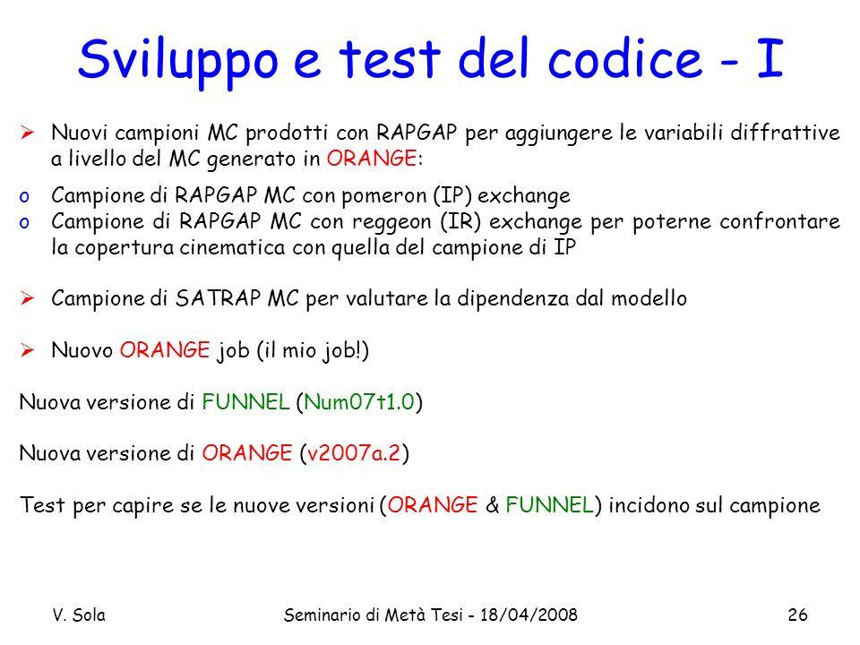 V. SolaSeminario di Metà Tesi - 18/04/200826 Sviluppo e test del codice - I Nuovi campioni MC prodotti con RAPGAP per aggiungere le variabili diffratt