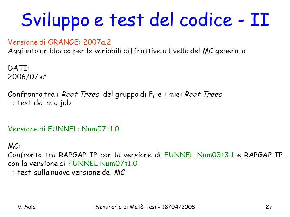 V. SolaSeminario di Metà Tesi - 18/04/200827 Versione di ORANGE: 2007a.2 Aggiunto un blocco per le variabili diffrattive a livello del MC generato DAT