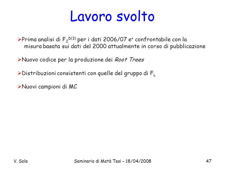 V. SolaSeminario di Metà Tesi - 18/04/200847 Lavoro svolto Prima analisi di F 2 D(3) per i dati 2006/07 e + confrontabile con la misura basata sui dat
