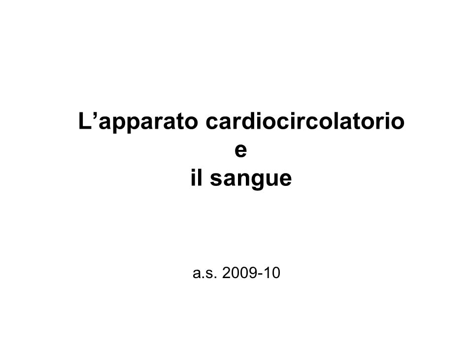 Lapparato cardiocircolatorio e il sangue a.s. 2009-10