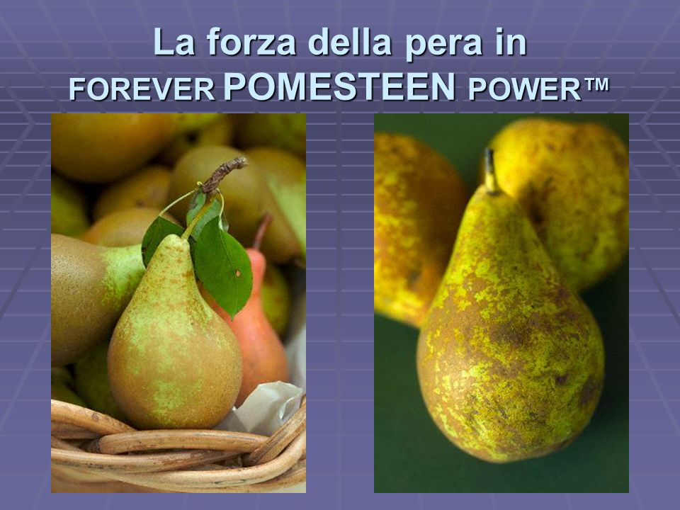 La forza della pera in FOREVER POMESTEEN POWER