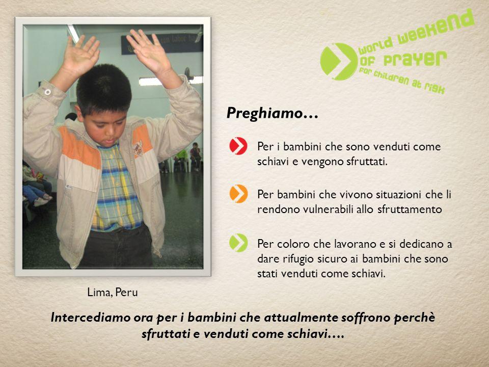 Preghiamo… Per i bambini che sono venduti come schiavi e vengono sfruttati. Lima, Peru Per bambini che vivono situazioni che li rendono vulnerabili al