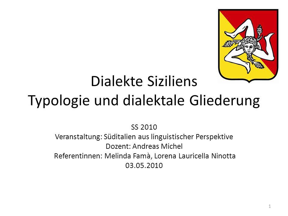 Dialekte Siziliens Typologie und dialektale Gliederung SS 2010 Veranstaltung: Süditalien aus linguistischer Perspektive Dozent: Andreas Michel Referen