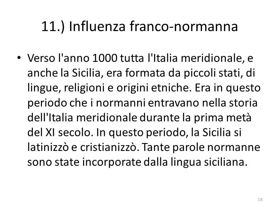 11.) Influenza franco-normanna Verso l'anno 1000 tutta l'Italia meridionale, e anche la Sicilia, era formata da piccoli stati, di lingue, religioni e