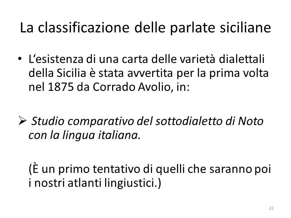 La classificazione delle parlate siciliane Lesistenza di una carta delle varietà dialettali della Sicilia è stata avvertita per la prima volta nel 187