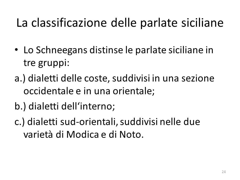 La classificazione delle parlate siciliane Lo Schneegans distinse le parlate siciliane in tre gruppi: a.) dialetti delle coste, suddivisi in una sezio