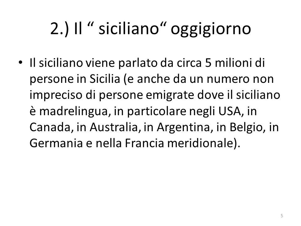 2.) Il siciliano oggigiorno Il siciliano viene parlato da circa 5 milioni di persone in Sicilia (e anche da un numero non impreciso di persone emigrat