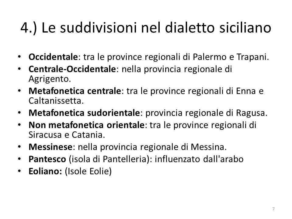 4.) Le suddivisioni nel dialetto siciliano Occidentale: tra le province regionali di Palermo e Trapani. Centrale-Occidentale: nella provincia regional