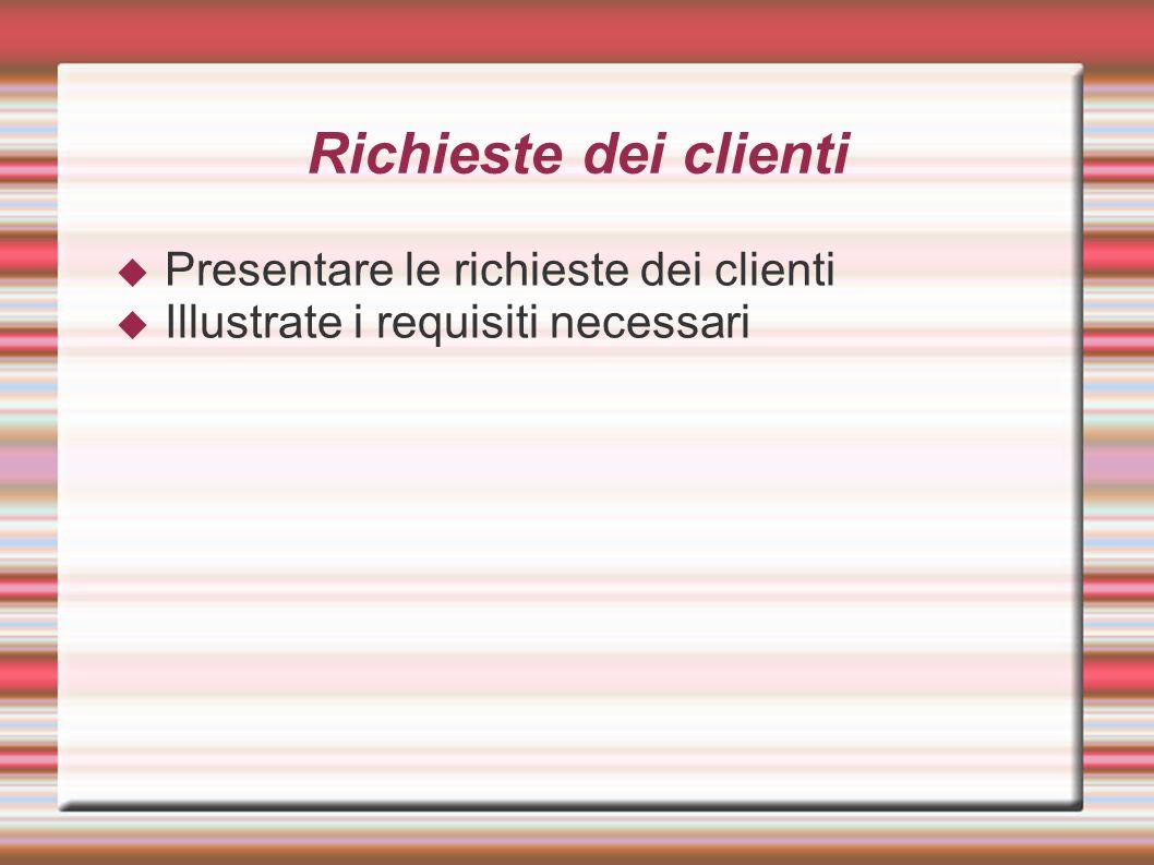 Richieste dei clienti Presentare le richieste dei clienti Illustrate i requisiti necessari