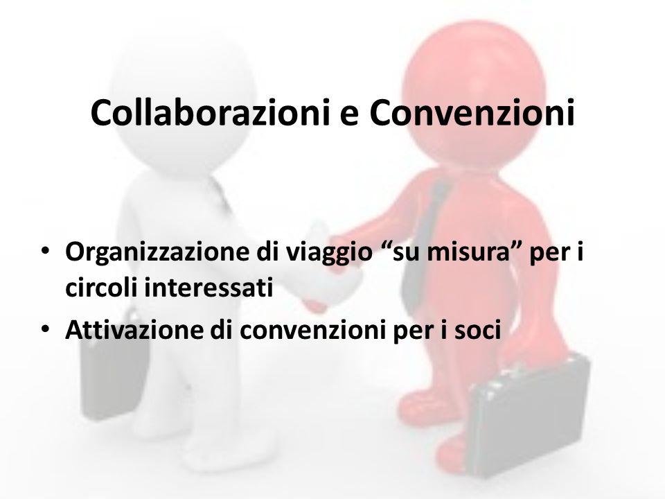 Collaborazioni e Convenzioni Organizzazione di viaggio su misura per i circoli interessati Attivazione di convenzioni per i soci