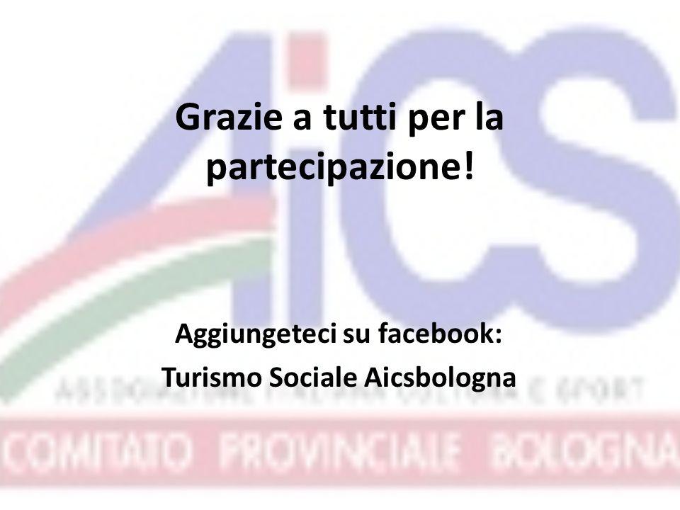 Grazie a tutti per la partecipazione! Aggiungeteci su facebook: Turismo Sociale Aicsbologna