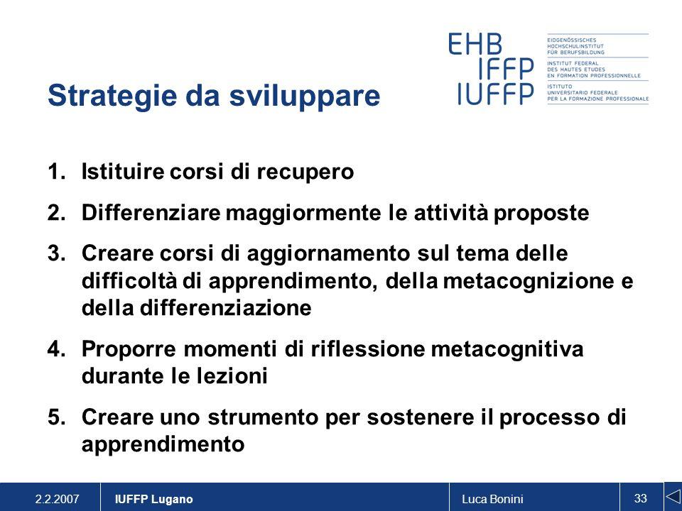 2.2.2007Luca Bonini 33 IUFFP Lugano Strategie da sviluppare 1.Istituire corsi di recupero 2.Differenziare maggiormente le attività proposte 3.Creare c
