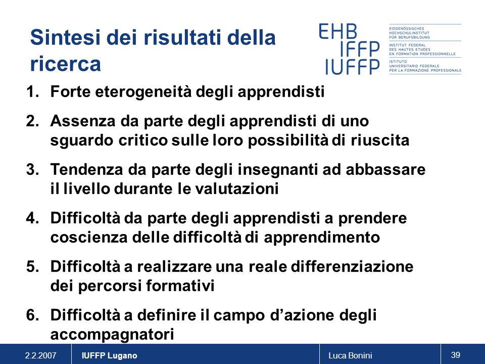 2.2.2007Luca Bonini 39 IUFFP Lugano 1.Forte eterogeneità degli apprendisti 2.Assenza da parte degli apprendisti di uno sguardo critico sulle loro poss