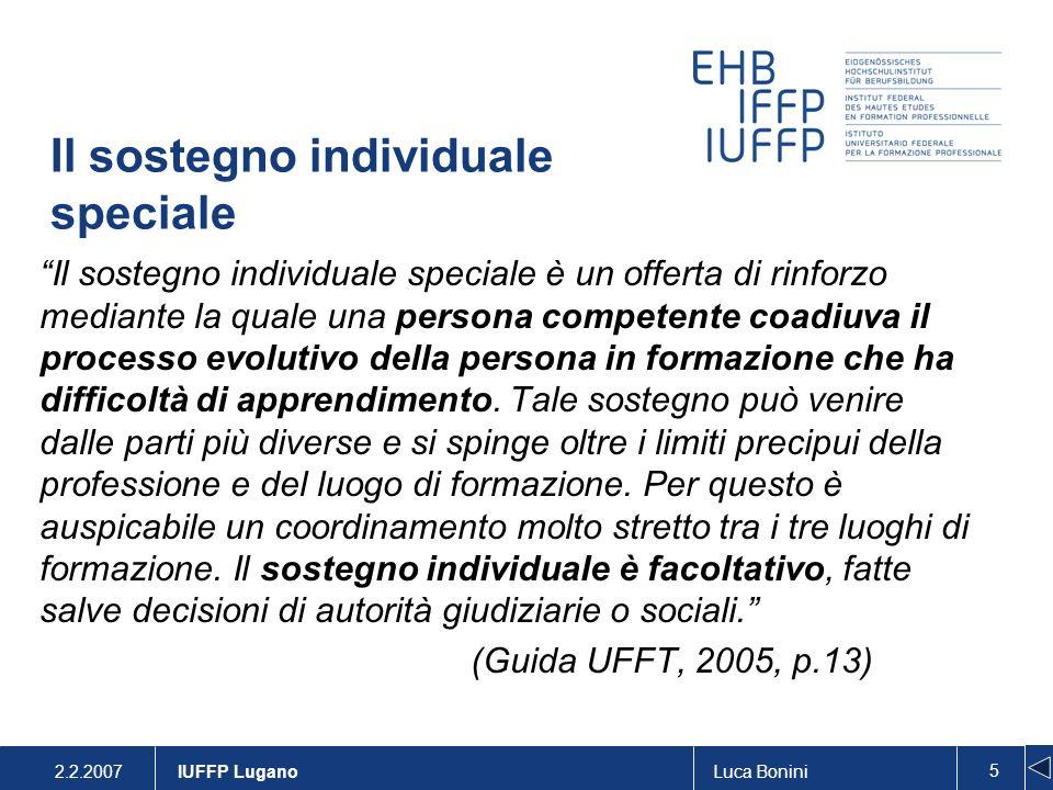 2.2.2007Luca Bonini 5 IUFFP Lugano Il sostegno individuale speciale Il sostegno individuale speciale è un offerta di rinforzo mediante la quale una pe