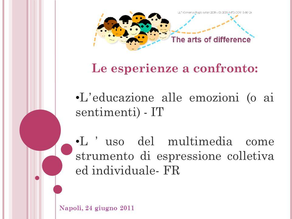 Napoli, 24 giugno 2011, Le esperienze a confronto: Leducazione alle emozioni (o ai sentimenti) - IT Luso del multimedia come strumento di espressione colletiva ed individuale- FR