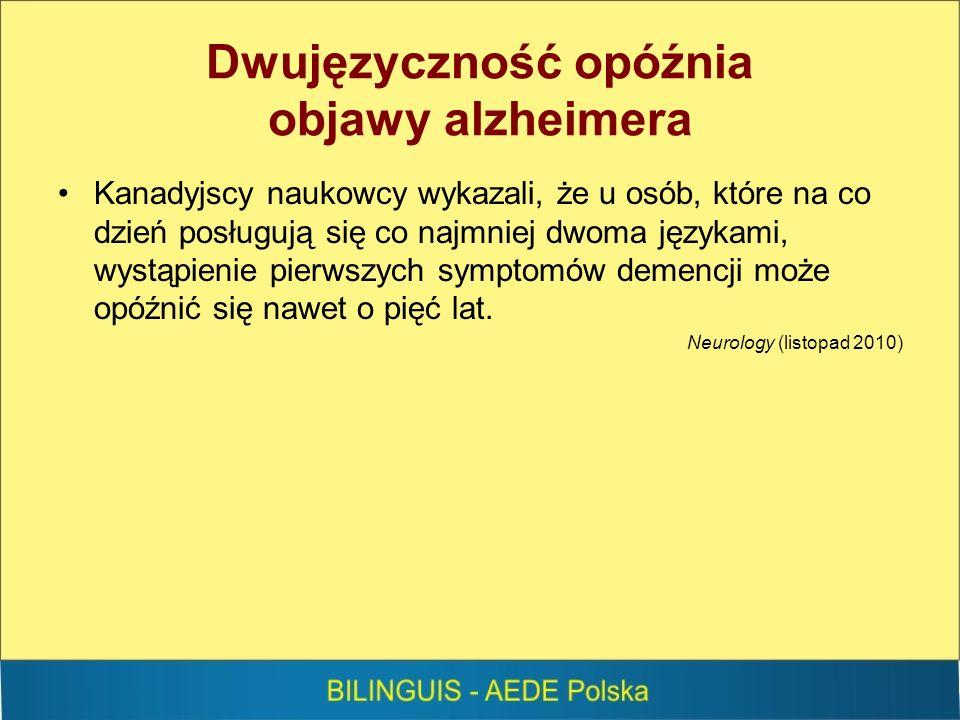 Dwujęzyczność opóźnia objawy alzheimera Kanadyjscy naukowcy wykazali, że u osób, które na co dzień posługują się co najmniej dwoma językami, wystąpienie pierwszych symptomów demencji może opóźnić się nawet o pięć lat.