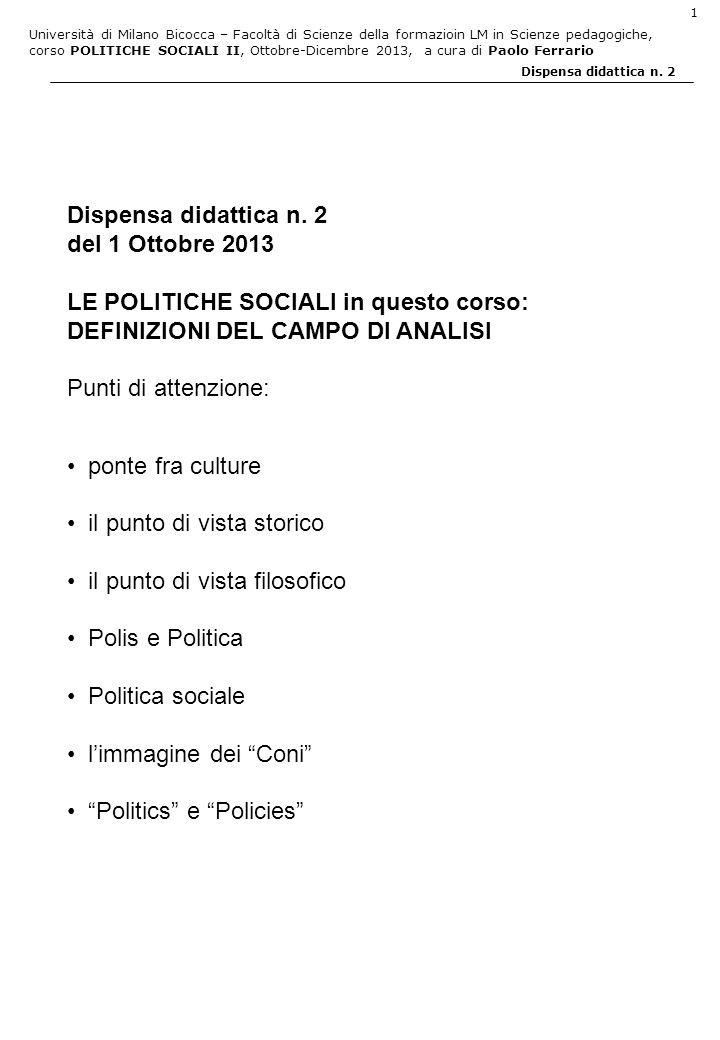 Università di Milano Bicocca – Facoltà di Scienze della formazioin LM in Scienze pedagogiche, corso POLITICHE SOCIALI II, Ottobre-Dicembre 2013, a cura di Paolo Ferrario 1 Dispensa didattica n.