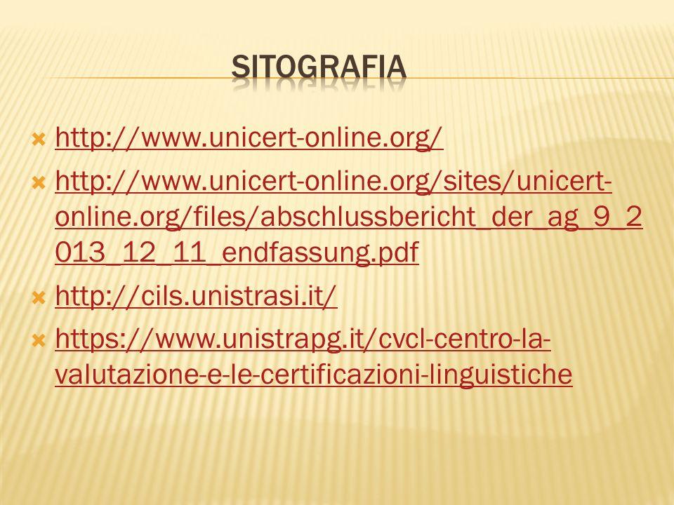 http://www.unicert-online.org/ http://www.unicert-online.org/sites/unicert- online.org/files/abschlussbericht_der_ag_9_2 013_12_11_endfassung.pdf http://www.unicert-online.org/sites/unicert- online.org/files/abschlussbericht_der_ag_9_2 013_12_11_endfassung.pdf http://cils.unistrasi.it/ https://www.unistrapg.it/cvcl-centro-la- valutazione-e-le-certificazioni-linguistiche https://www.unistrapg.it/cvcl-centro-la- valutazione-e-le-certificazioni-linguistiche