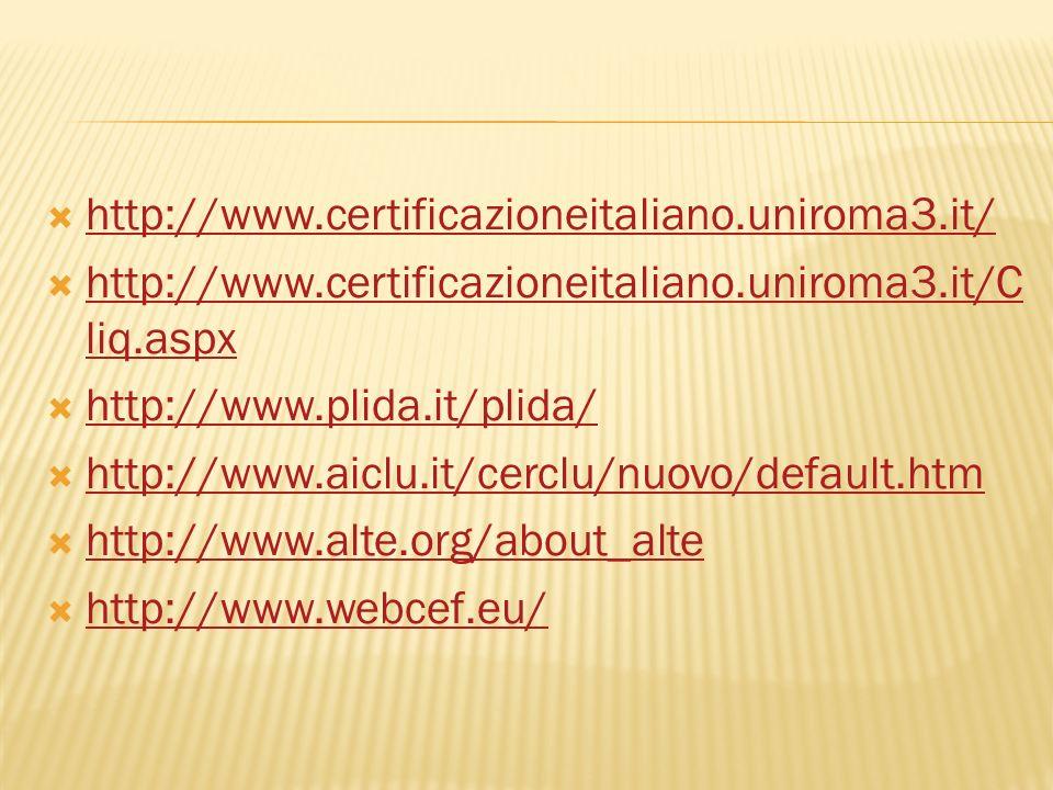 http://www.certificazioneitaliano.uniroma3.it/ http://www.certificazioneitaliano.uniroma3.it/C liq.aspx http://www.certificazioneitaliano.uniroma3.it/C liq.aspx http://www.plida.it/plida/ http://www.aiclu.it/cerclu/nuovo/default.htm http://www.alte.org/about_alte http://www.webcef.eu/
