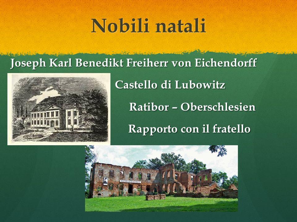Nobili natali Joseph Karl Benedikt Freiherr von Eichendorff Castello di Lubowitz Castello di Lubowitz Ratibor – Oberschlesien Rapporto con il fratello Rapporto con il fratello
