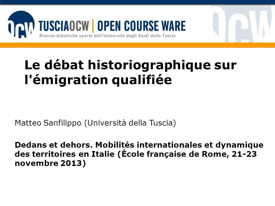 Le débat historiographique sur l'émigration qualifiée Matteo Sanfilippo (Università della Tuscia) Dedans et dehors. Mobilités internationales et dynam