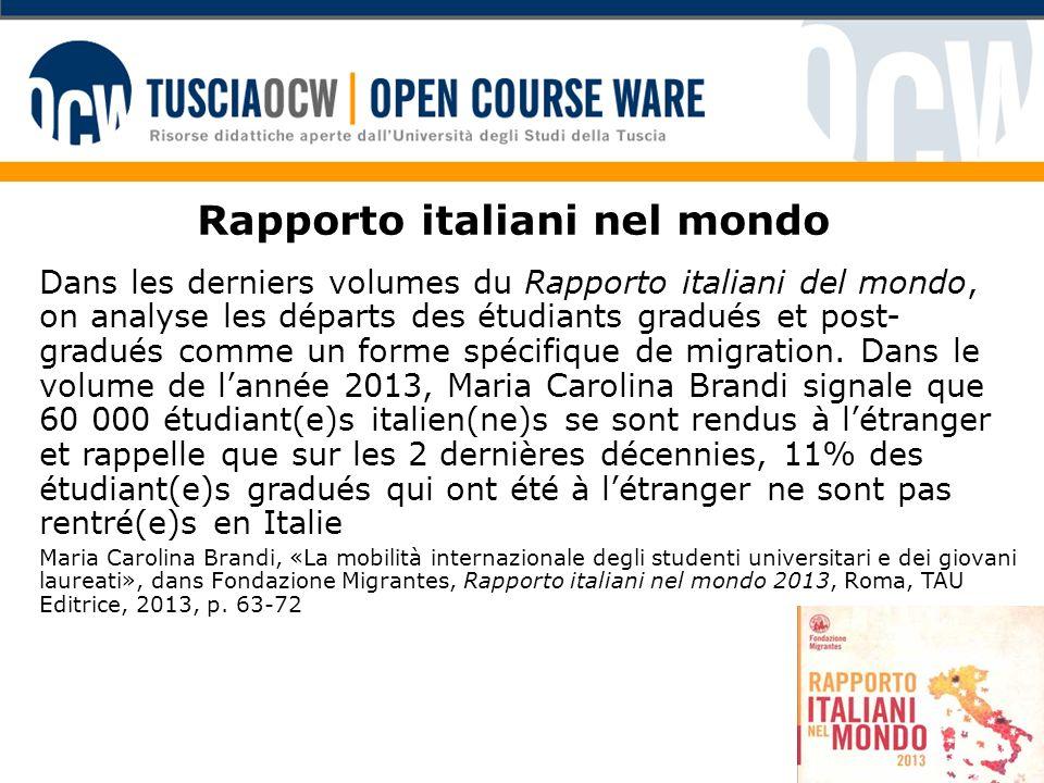 Rapporto italiani nel mondo Dans les derniers volumes du Rapporto italiani del mondo, on analyse les départs des étudiants gradués et post- gradués comme un forme spécifique de migration.