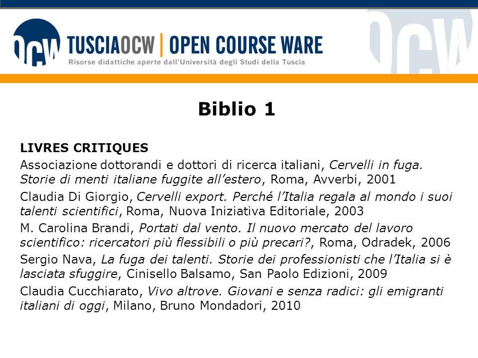 Biblio 1 LIVRES CRITIQUES Associazione dottorandi e dottori di ricerca italiani, Cervelli in fuga. Storie di menti italiane fuggite allestero, Roma, A