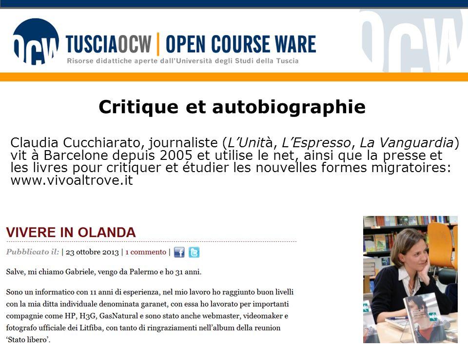 Critique et autobiographie Claudia Cucchiarato, journaliste (LUnità, LEspresso, La Vanguardia) vit à Barcelone depuis 2005 et utilise le net, ainsi que la presse et les livres pour critiquer et étudier les nouvelles formes migratoires: www.vivoaltrove.it