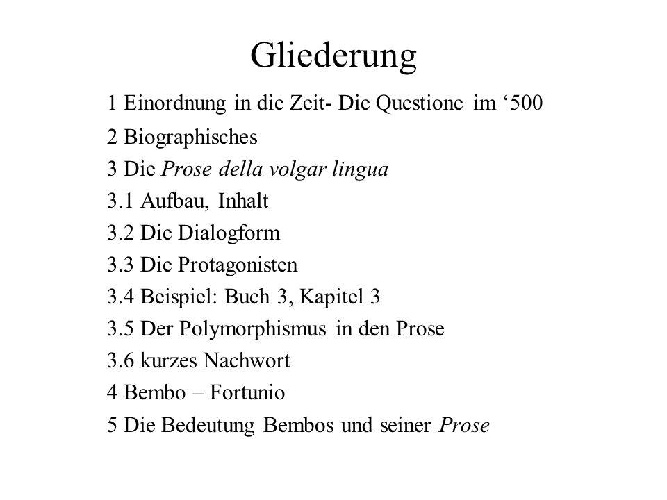 Gliederung 1 Einordnung in die Zeit- Die Questione im 500 2 Biographisches 3 Die Prose della volgar lingua 3.1 Aufbau, Inhalt 3.2 Die Dialogform 3.3 D