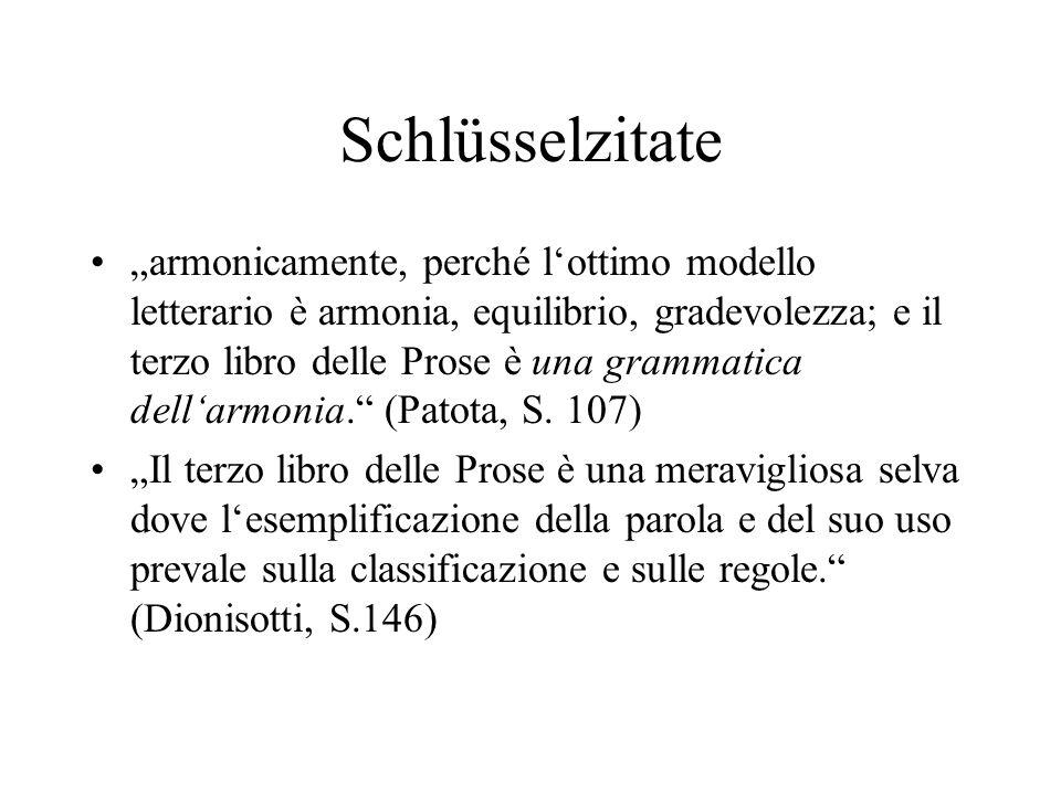 Schlüsselzitate armonicamente, perché lottimo modello letterario è armonia, equilibrio, gradevolezza; e il terzo libro delle Prose è una grammatica de