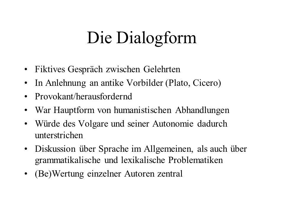 Die Dialogform Fiktives Gespräch zwischen Gelehrten In Anlehnung an antike Vorbilder (Plato, Cicero) Provokant/herausfordernd War Hauptform von humani