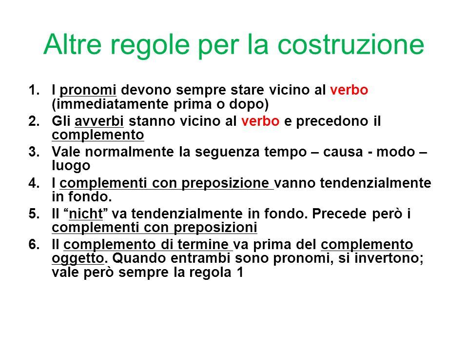 Altre regole per la costruzione 1.I pronomi devono sempre stare vicino al verbo (immediatamente prima o dopo) 2.Gli avverbi stanno vicino al verbo e p