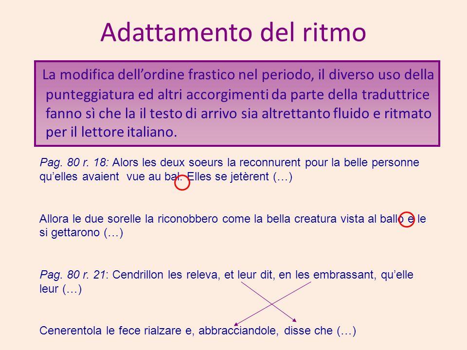 Adattamento del ritmo La modifica dellordine frastico nel periodo, il diverso uso della punteggiatura ed altri accorgimenti da parte della traduttrice fanno sì che la il testo di arrivo sia altrettanto fluido e ritmato per il lettore italiano.