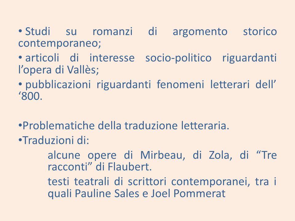 Studi su romanzi di argomento storico contemporaneo; articoli di interesse socio-politico riguardanti lopera di Vallès; pubblicazioni riguardanti fenomeni letterari dell 800.