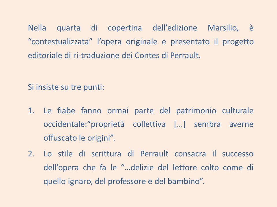 Nella quarta di copertina delledizione Marsilio, è contestualizzata lopera originale e presentato il progetto editoriale di ri-traduzione dei Contes di Perrault.