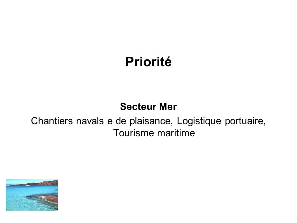 Priorité Secteur Mer Chantiers navals e de plaisance, Logistique portuaire, Tourisme maritime