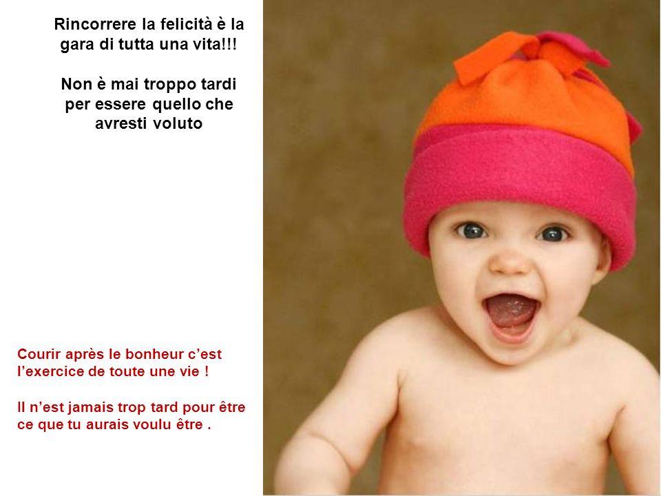 Rincorrere la felicità è la gara di tutta una vita!!! Non è mai troppo tardi per essere quello che avresti voluto Courir après le bonheur cest lexerci
