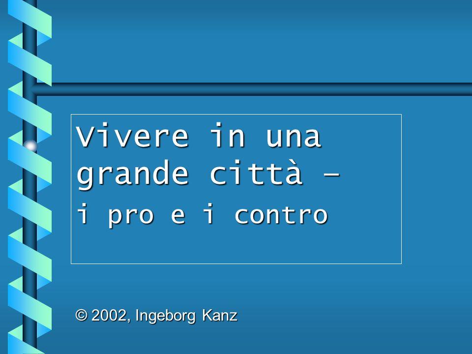 Vivere in una grande città – i pro e i contro © 2002, Ingeborg Kanz