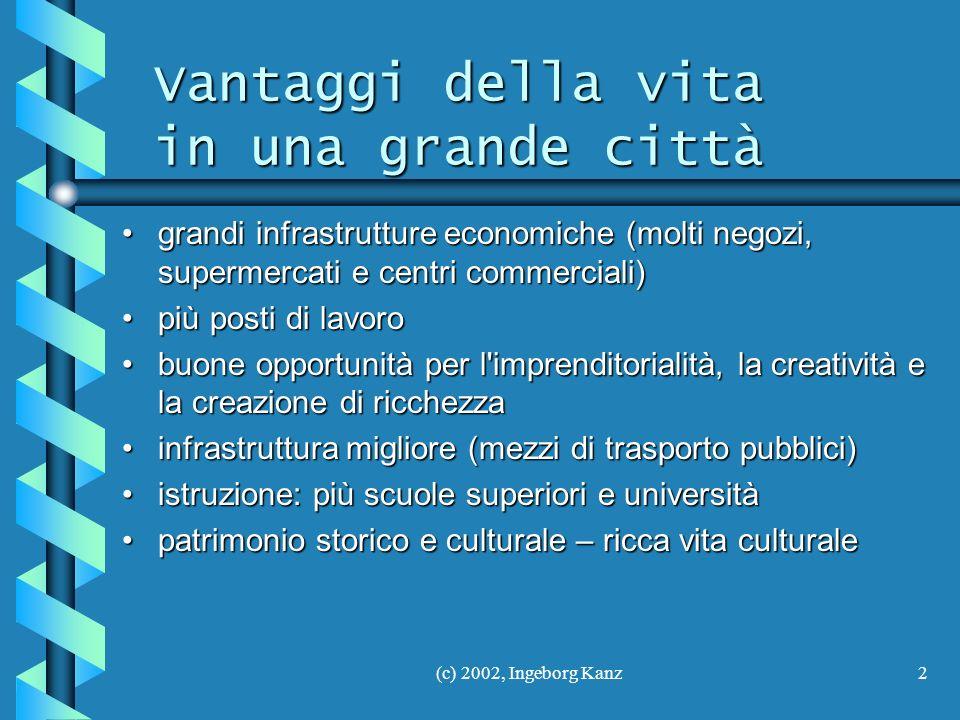(c) 2002, Ingeborg Kanz2 Vantaggi della vita in una grande città grandi infrastrutture economiche (molti negozi, supermercati e centri commerciali)gra