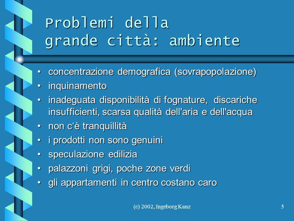 (c) 2002, Ingeborg Kanz5 Problemi della grande città: ambiente concentrazione demografica (sovrapopolazione)concentrazione demografica (sovrapopolazio