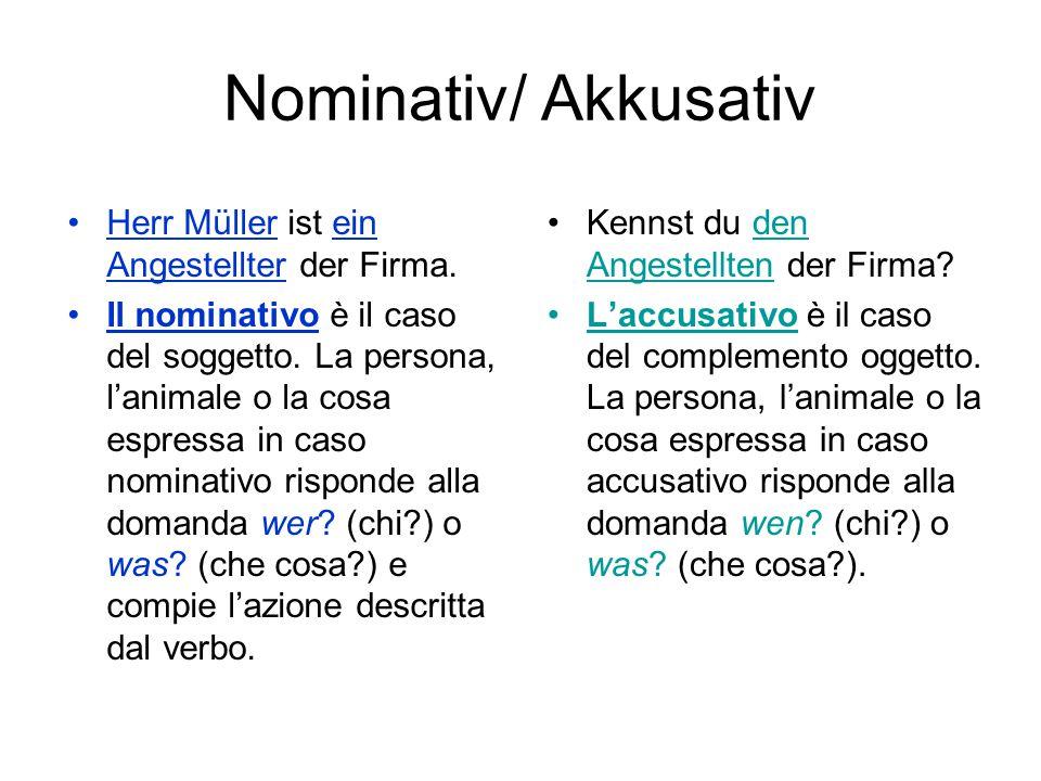 Nominativ/ Akkusativ Herr Müller ist ein Angestellter der Firma. Il nominativo è il caso del soggetto. La persona, lanimale o la cosa espressa in caso