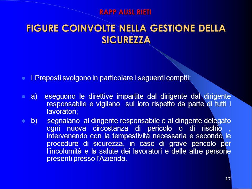 17 FIGURE COINVOLTE NELLA GESTIONE DELLA SICUREZZA I Preposti svolgono in particolare i seguenti compiti: a) eseguono le direttive impartite dal dirig