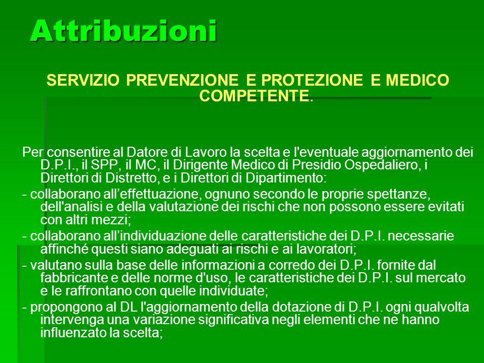 Attribuzioni SERVIZIO PREVENZIONE E PROTEZIONE E MEDICO COMPETENTE. Per consentire al Datore di Lavoro la scelta e l'eventuale aggiornamento dei D.P.I