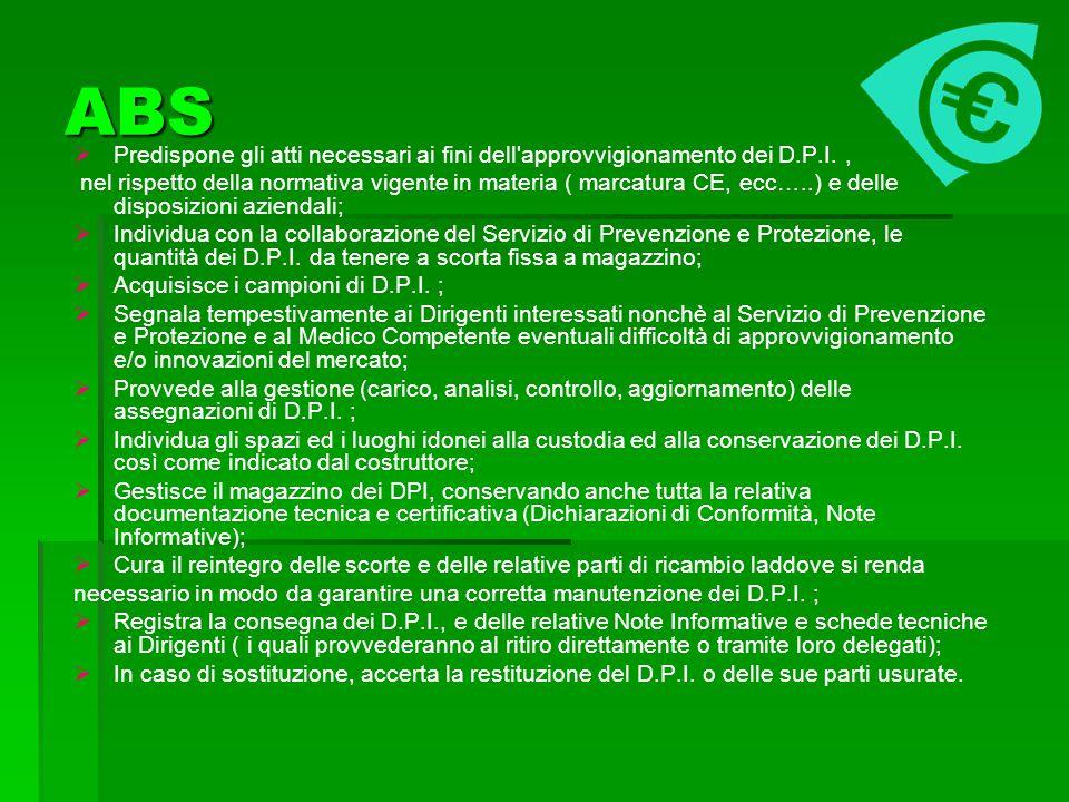 ABS Predispone gli atti necessari ai fini dell'approvvigionamento dei D.P.I., nel rispetto della normativa vigente in materia ( marcatura CE, ecc…..)