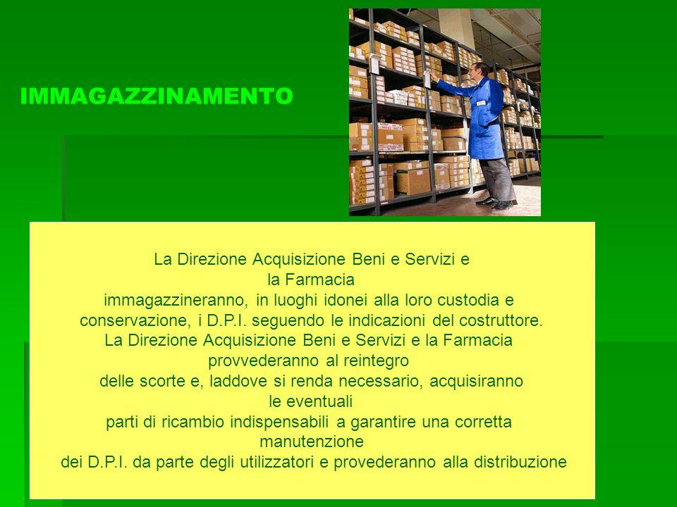 IMMAGAZZINAMENTO La Direzione Acquisizione Beni e Servizi e la Farmacia immagazzineranno, in luoghi idonei alla loro custodia e conservazione, i D.P.I
