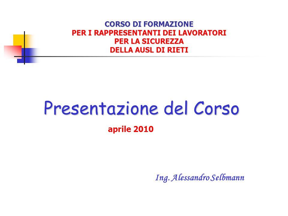 CORSO DI FORMAZIONE PER I RAPPRESENTANTI DEI LAVORATORI PER LA SICUREZZA DELLA AUSL DI RIETI Presentazione del Corso Ing.