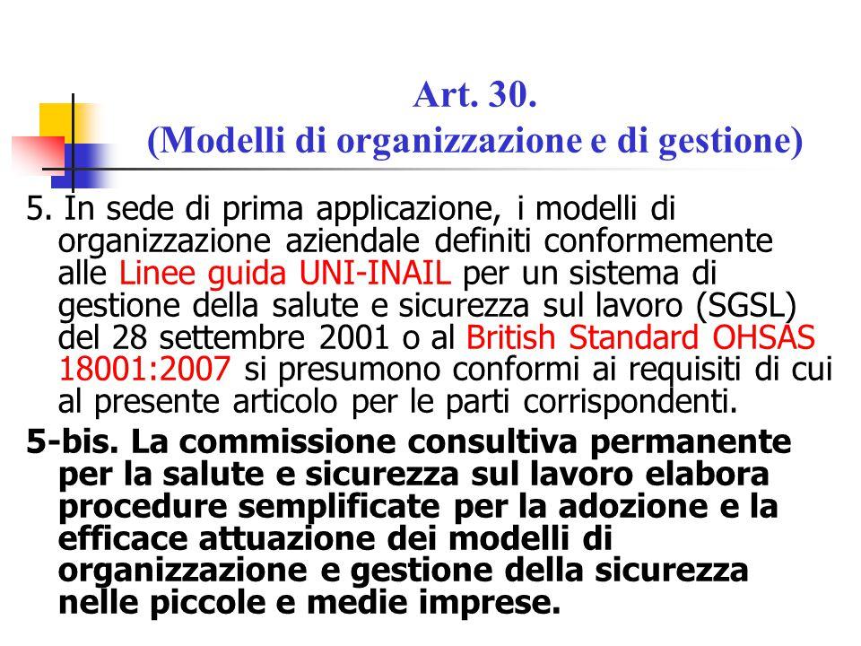 Art. 30. (Modelli di organizzazione e di gestione) 5. In sede di prima applicazione, i modelli di organizzazione aziendale definiti conformemente alle